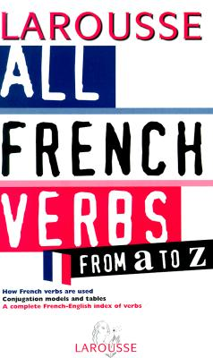 All French Verbs from A to Z By Larousse (CON)